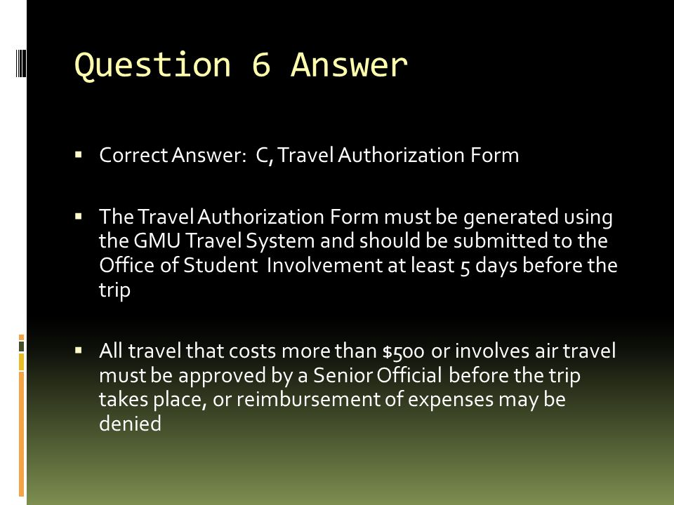 Question 6 Answer Correct Answer: C, Travel Authorization Form