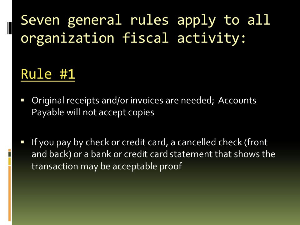 Seven general rules apply to all organization fiscal activity: Rule #1