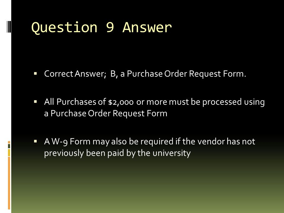 Question 9 Answer Correct Answer; B, a Purchase Order Request Form.