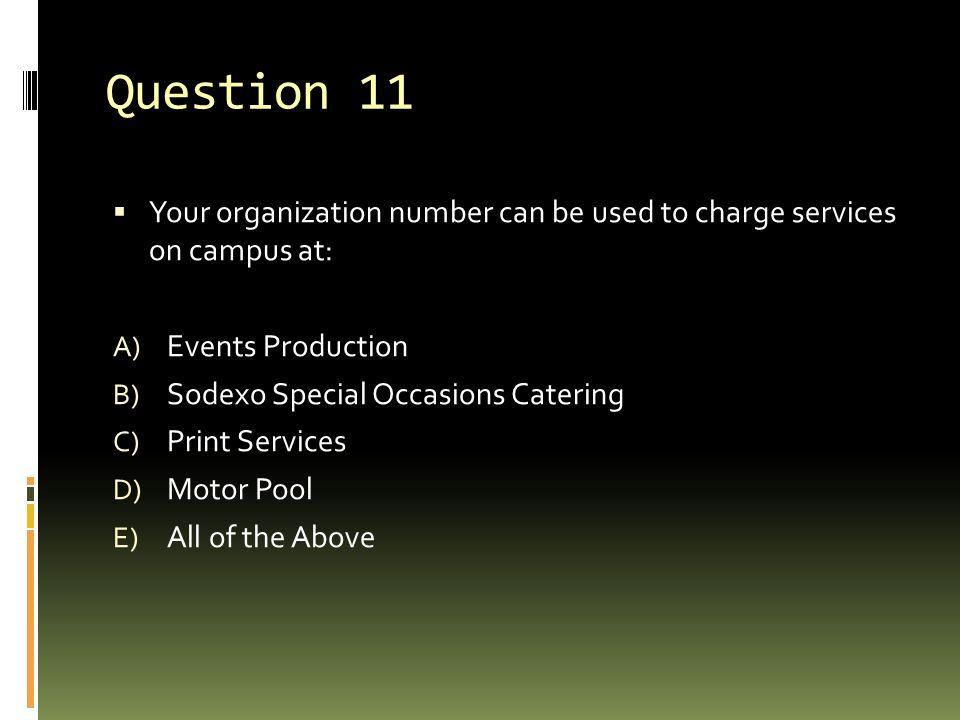 Question 11 Your organization number can be used to charge services on campus at: Events Production.