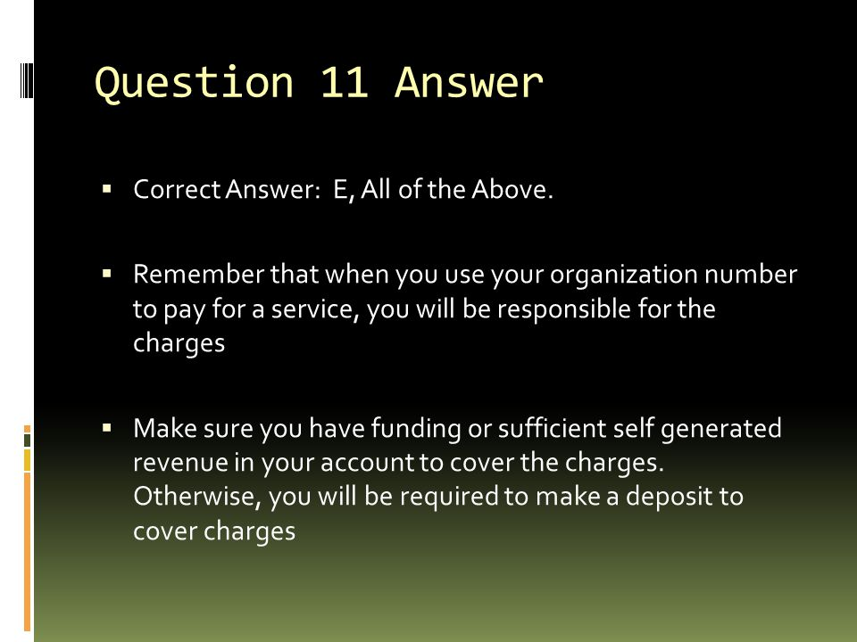 Question 11 Answer Correct Answer: E, All of the Above.