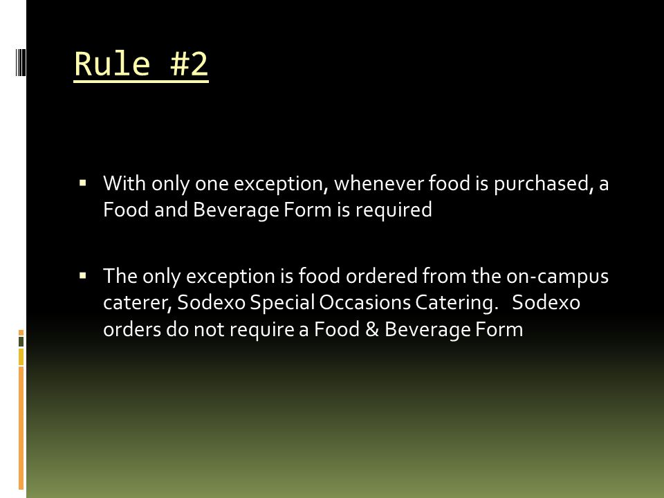 Rule #2 With only one exception, whenever food is purchased, a Food and Beverage Form is required.