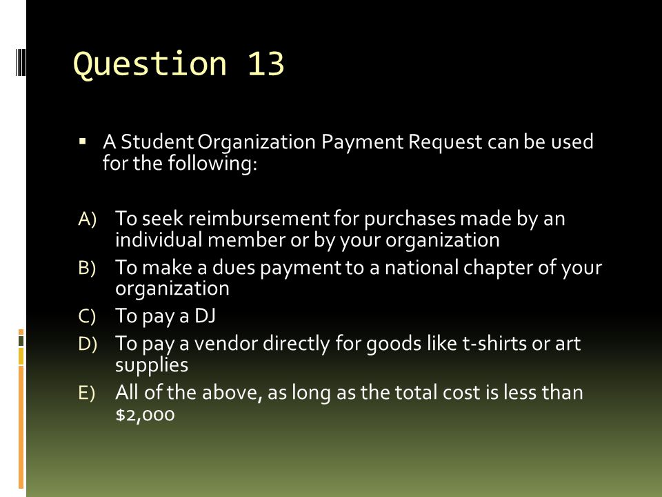 Question 13 A Student Organization Payment Request can be used for the following: