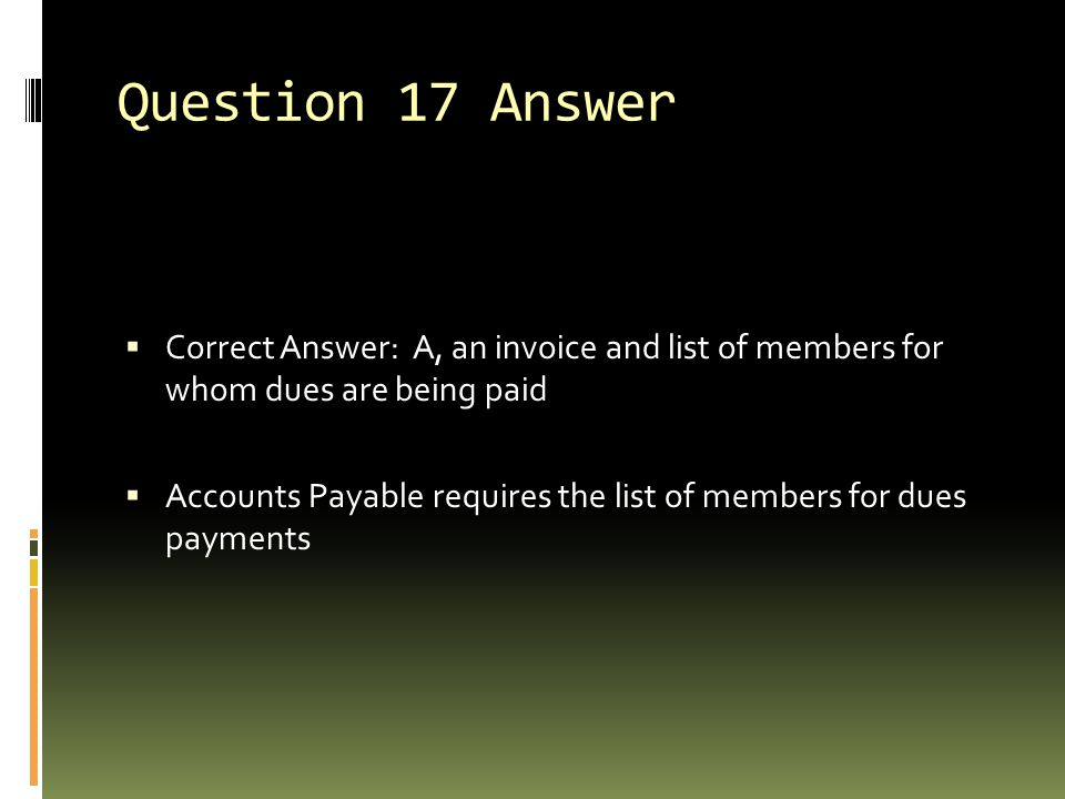 Question 17 Answer Correct Answer: A, an invoice and list of members for whom dues are being paid.