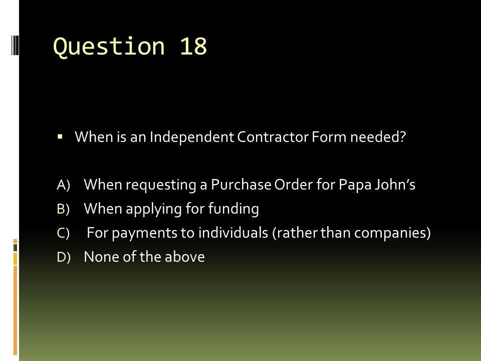 Question 18 When is an Independent Contractor Form needed