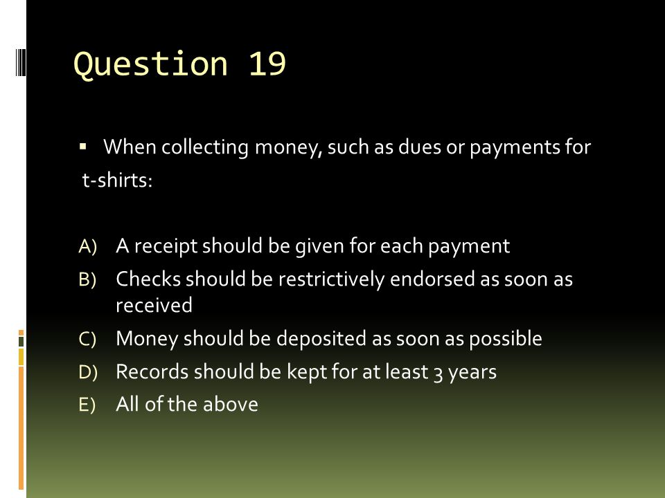 Question 19 When collecting money, such as dues or payments for