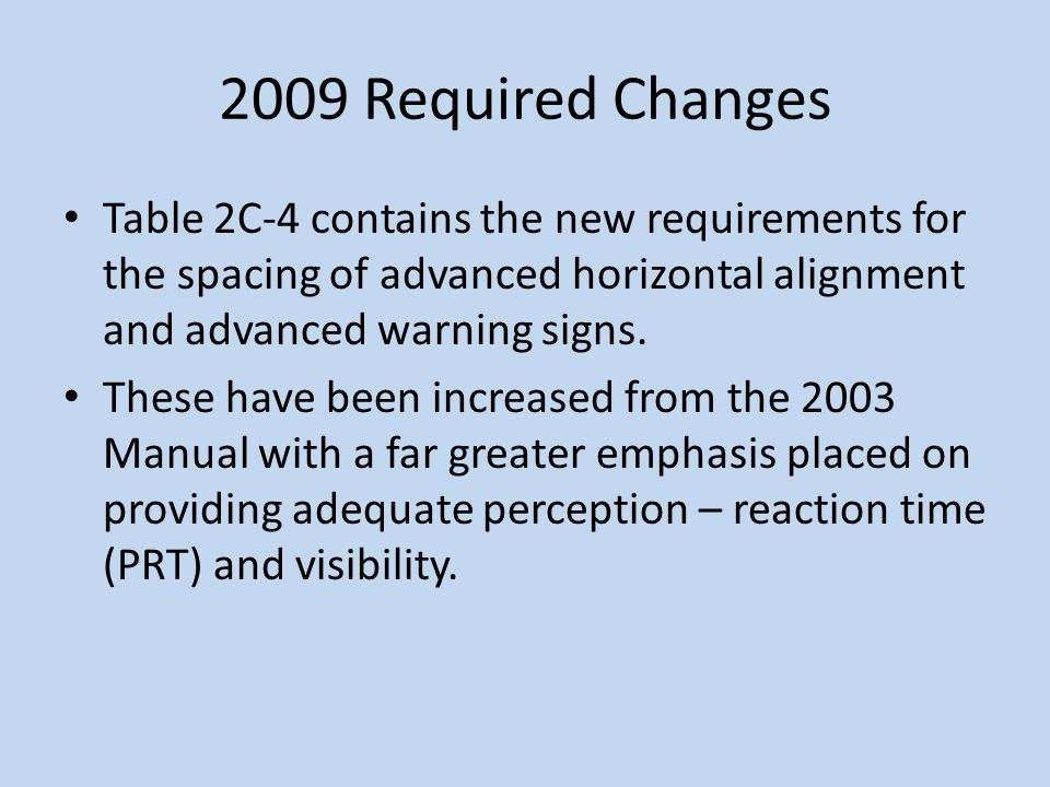 2009 Required Changes Table 2C-4 contains the new requirements for the spacing of advanced horizontal alignment and advanced warning signs.