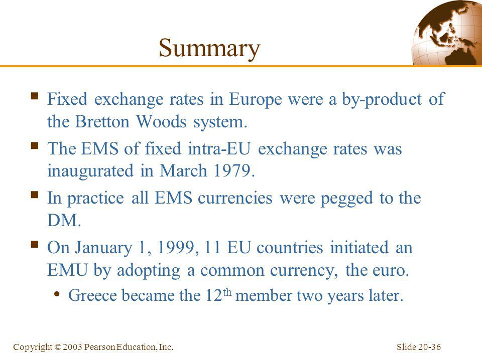 Summary Fixed exchange rates in Europe were a by-product of the Bretton Woods system.