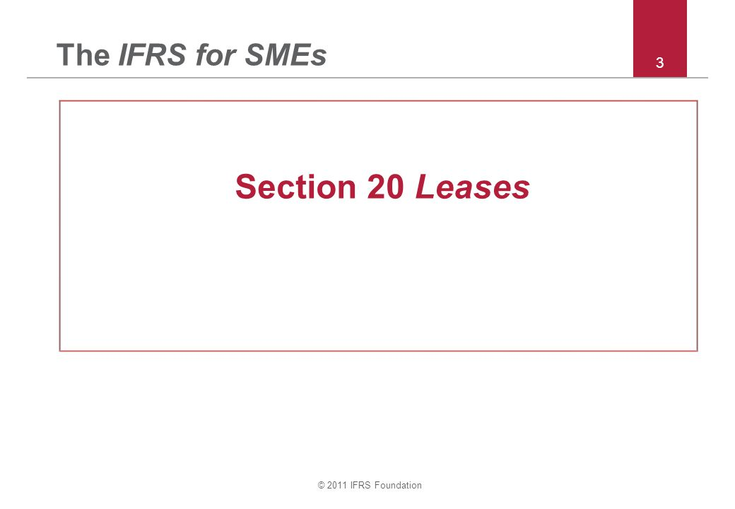 The IFRS for SMEs 3 Section 20 Leases © 2011 IFRS Foundation 3