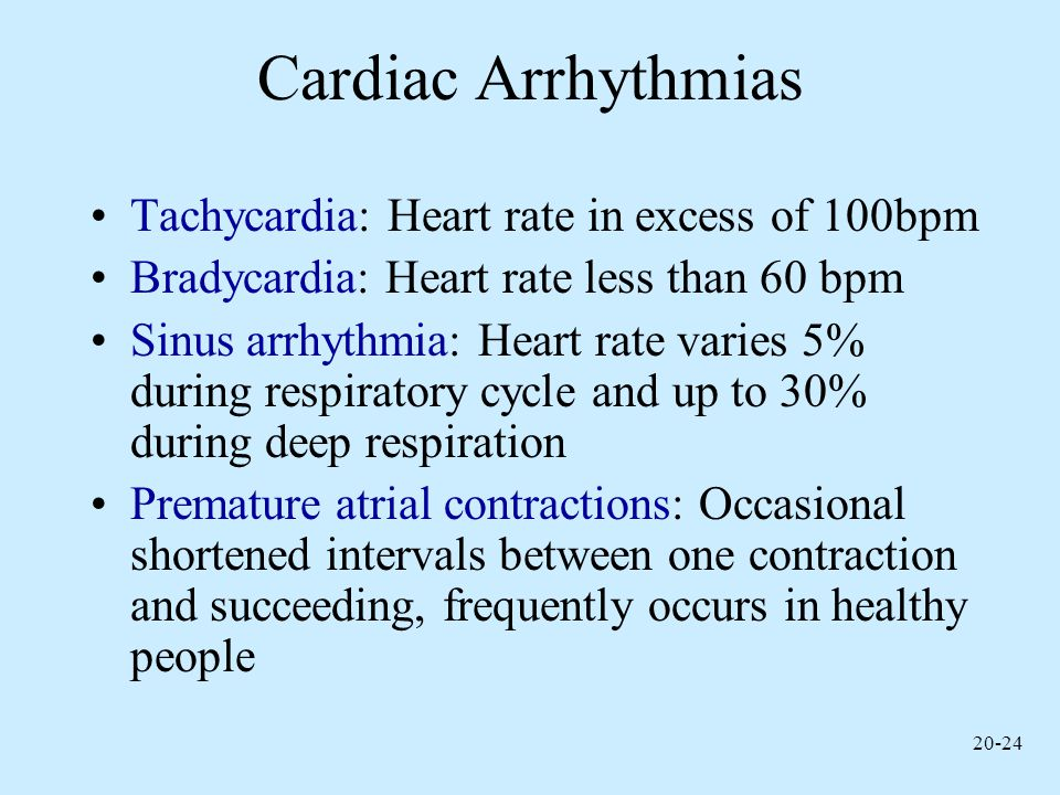 Cardiac Arrhythmias Tachycardia: Heart rate in excess of 100bpm