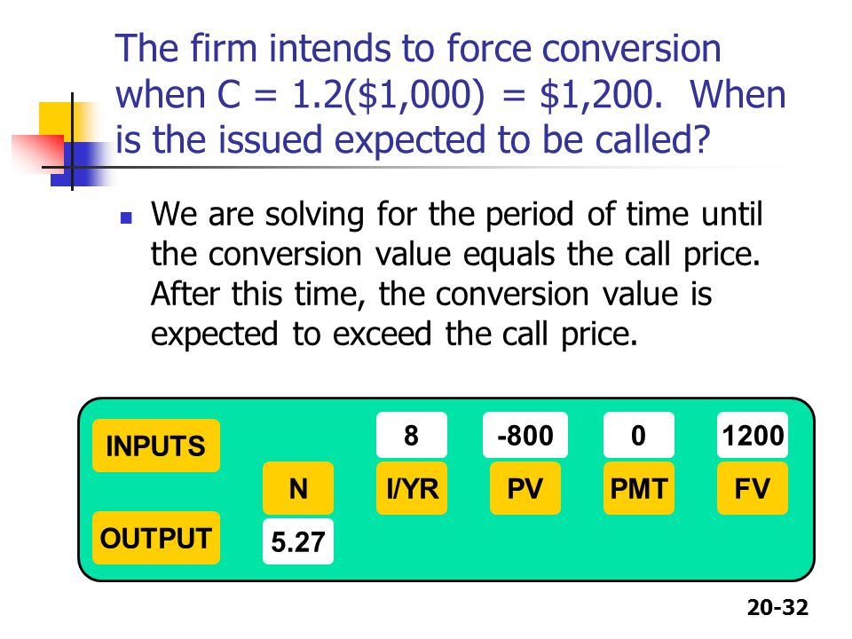 The firm intends to force conversion when C = 1. 2($1,000) = $1,200