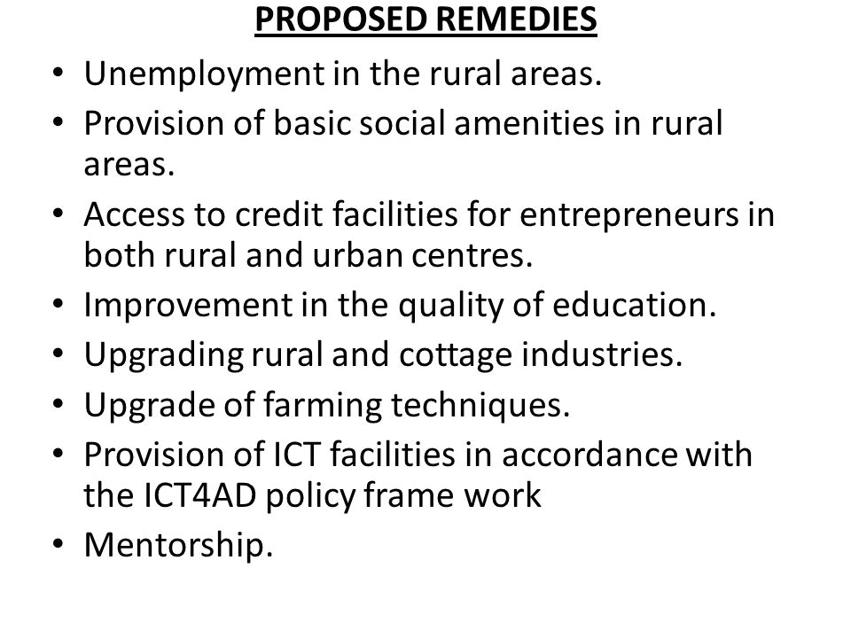 PROPOSED REMEDIES Unemployment in the rural areas. Provision of basic social amenities in rural areas.