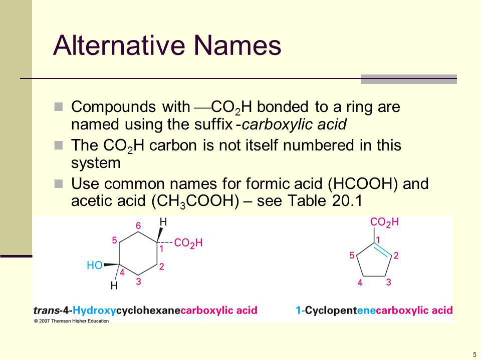 Alternative Names Compounds with CO2H bonded to a ring are named using the suffix -carboxylic acid.