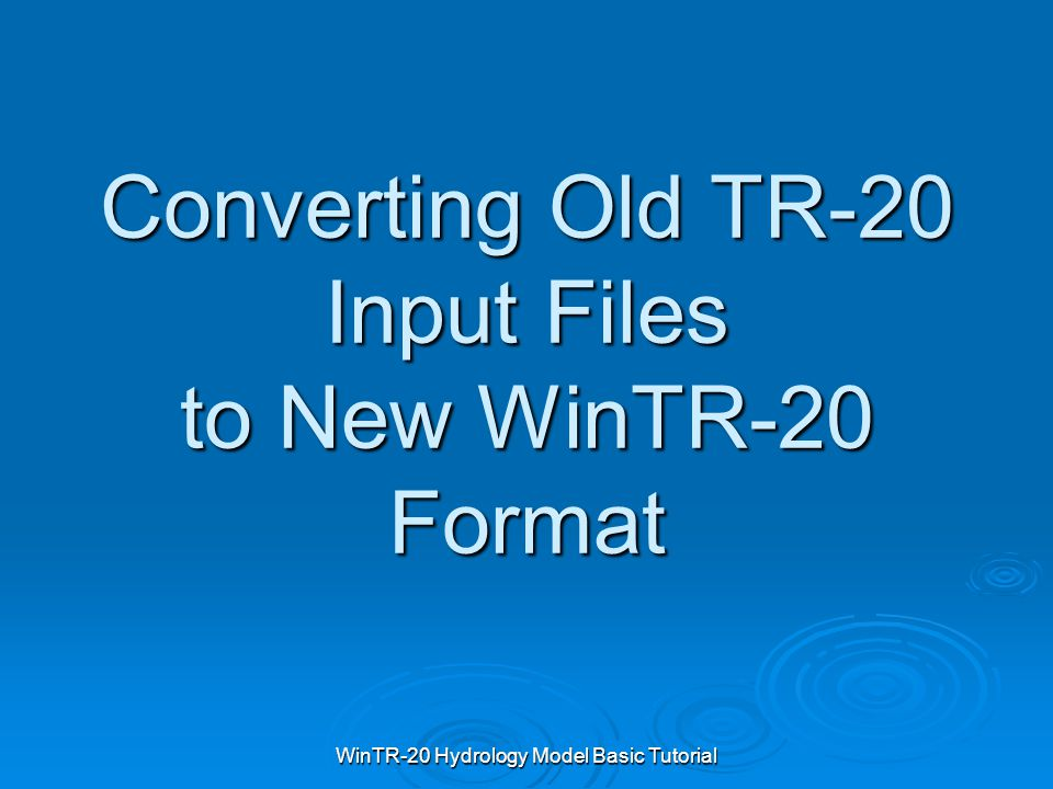 Converting Old TR-20 Input Files to New WinTR-20 Format