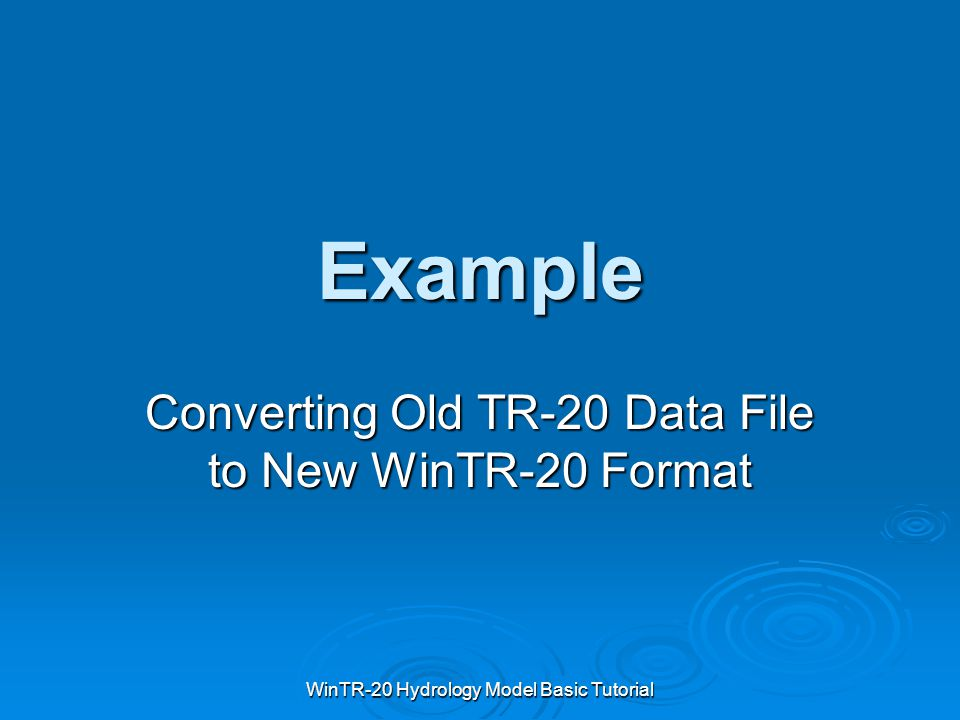 Example Converting Old TR-20 Data File to New WinTR-20 Format