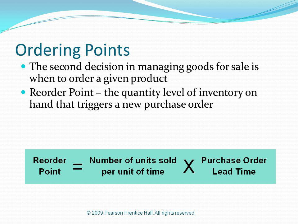 Ordering Points The second decision in managing goods for sale is when to order a given product.