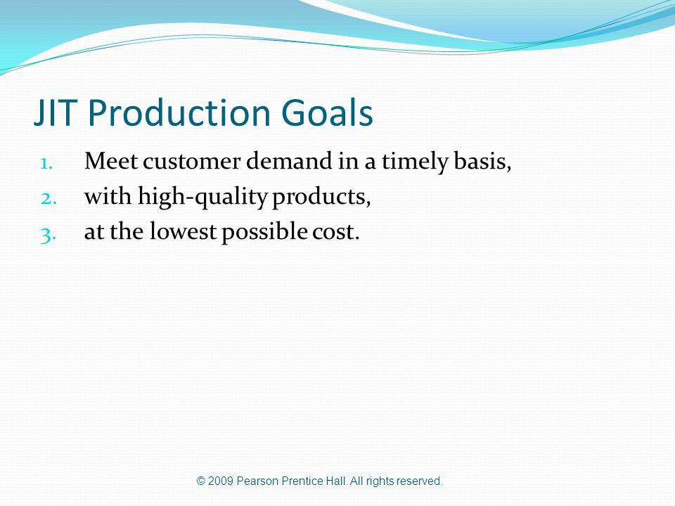 JIT Production Goals Meet customer demand in a timely basis,