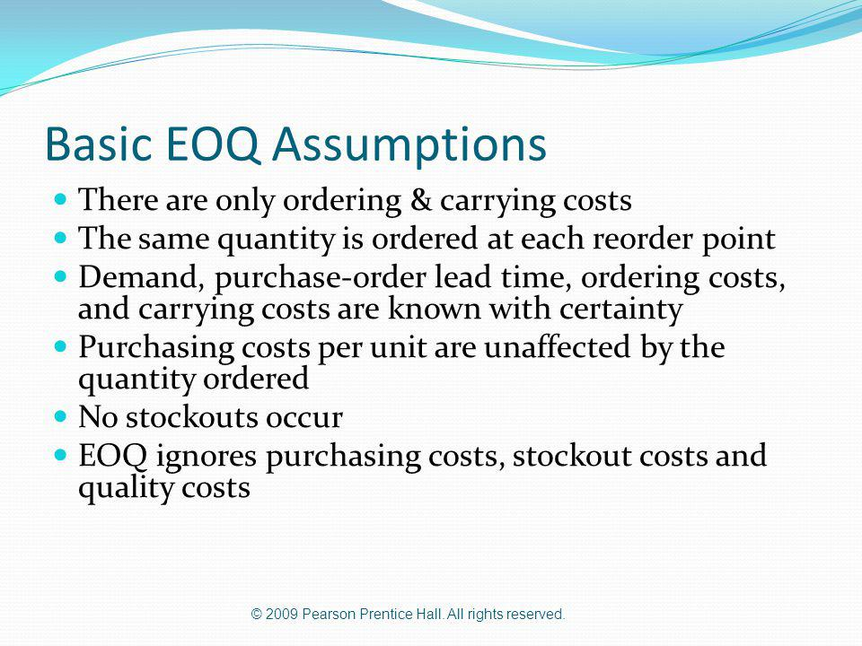 Basic EOQ Assumptions There are only ordering & carrying costs