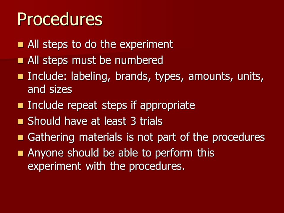 Procedures All steps to do the experiment All steps must be numbered