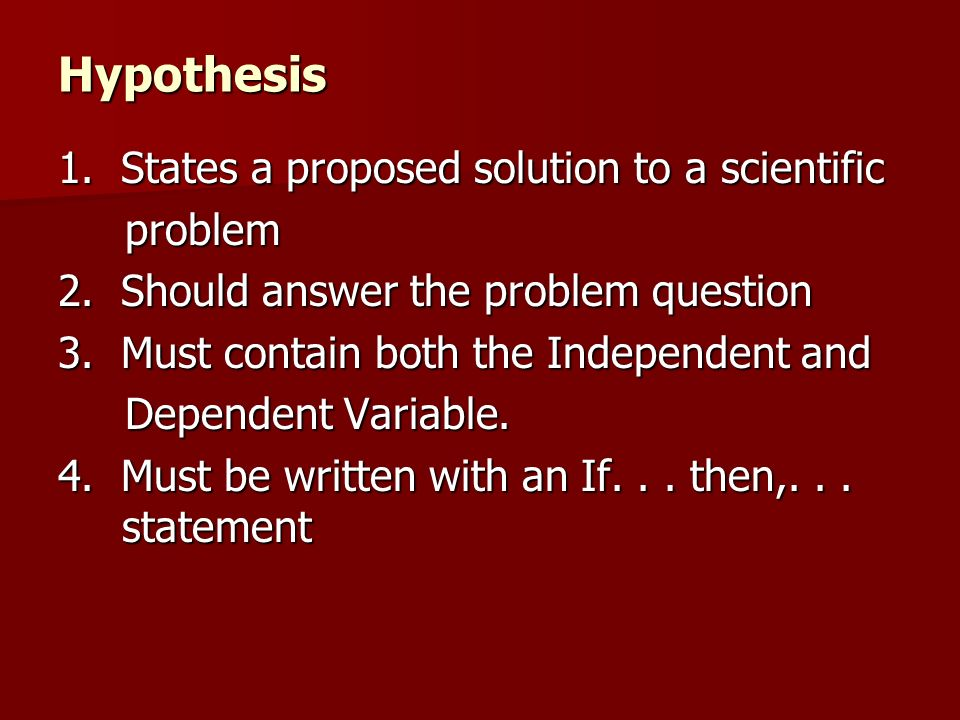 Hypothesis 1. States a proposed solution to a scientific problem