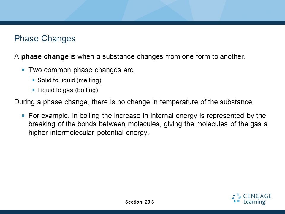 Phase Changes A phase change is when a substance changes from one form to another. Two common phase changes are.