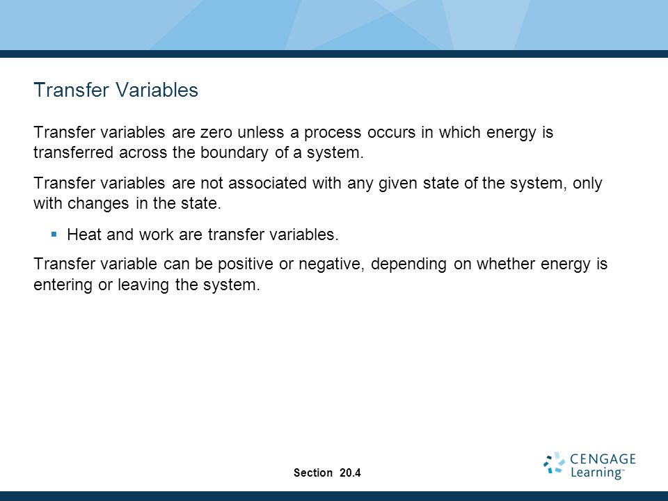 Transfer Variables Transfer variables are zero unless a process occurs in which energy is transferred across the boundary of a system.