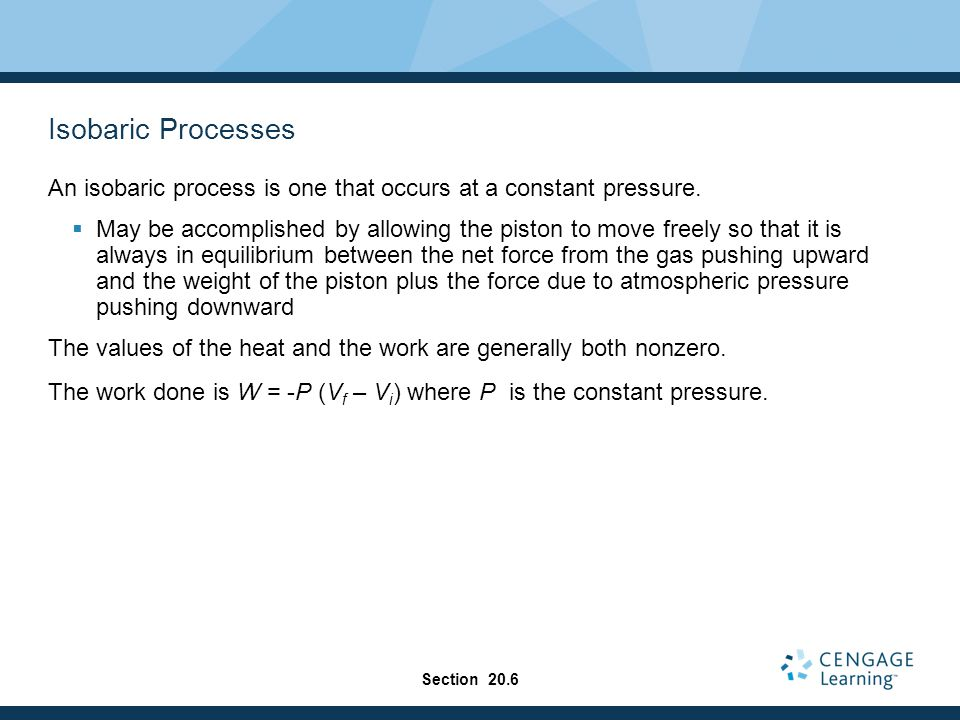 Isobaric Processes An isobaric process is one that occurs at a constant pressure.