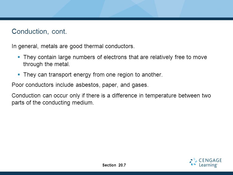 Conduction, cont. In general, metals are good thermal conductors.