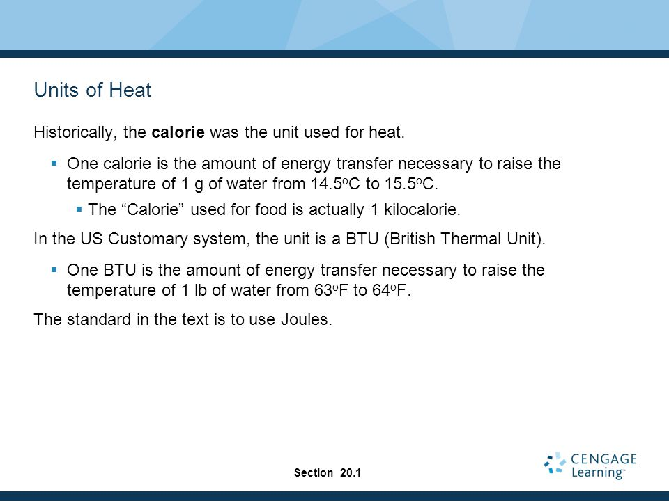 Units of Heat Historically, the calorie was the unit used for heat.