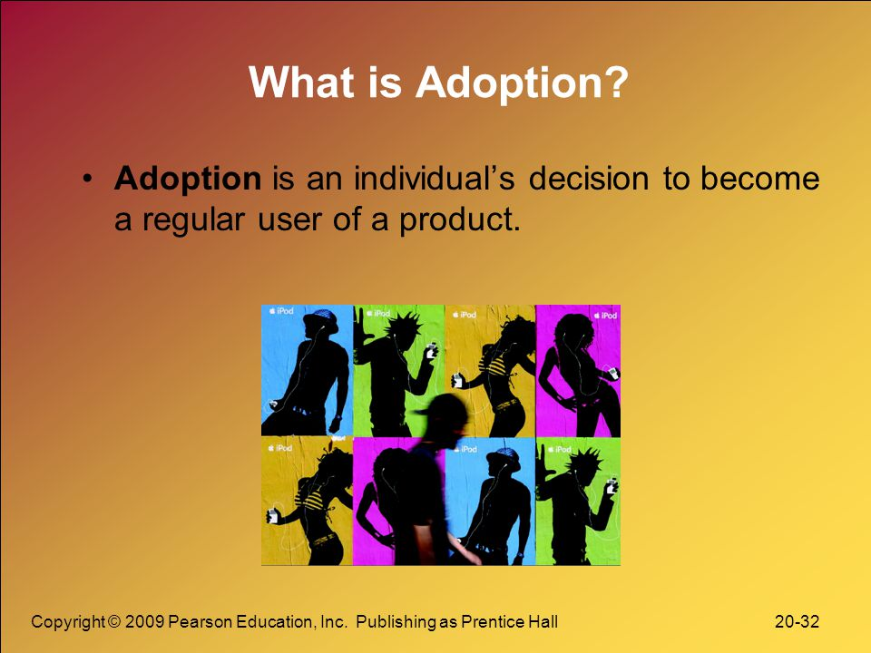 What is Adoption Adoption is an individual's decision to become a regular user of a product.