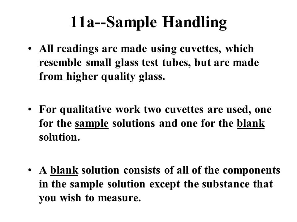11a--Sample Handling All readings are made using cuvettes, which resemble small glass test tubes, but are made from higher quality glass.