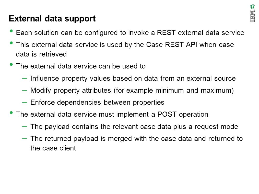 External data support Each solution can be configured to invoke a REST external data service.