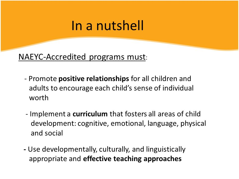 In a nutshell NAEYC-Accredited programs must: