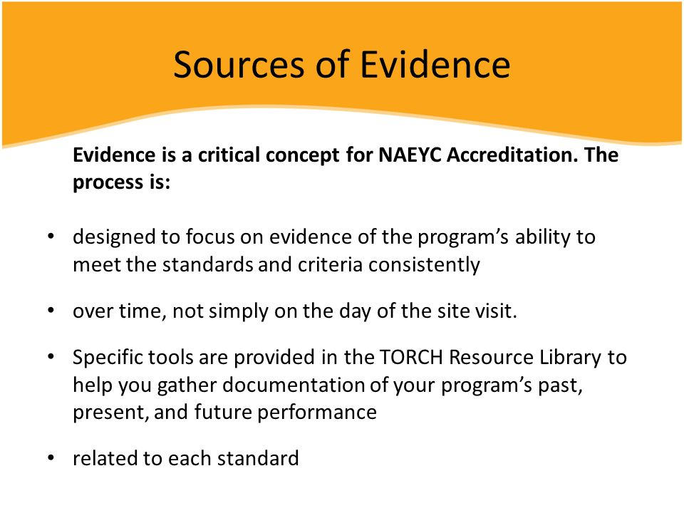 Sources of Evidence Evidence is a critical concept for NAEYC Accreditation. The process is:
