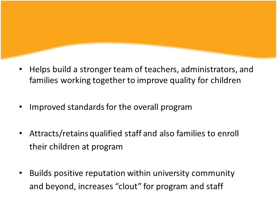 Helps build a stronger team of teachers, administrators, and families working together to improve quality for children