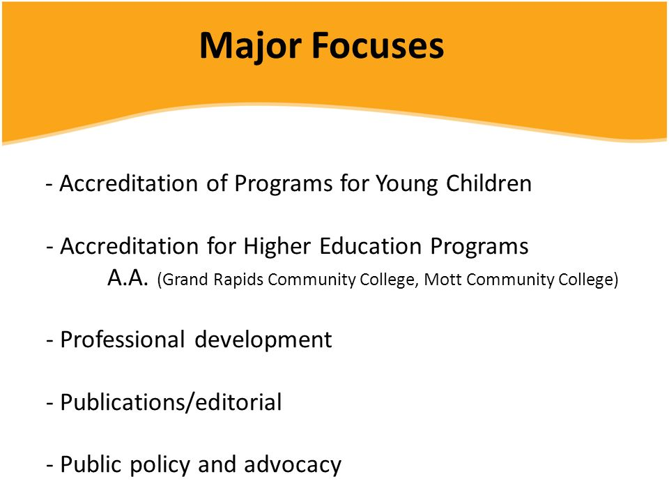 Major Focuses - Accreditation of Programs for Young Children - Accreditation for Higher Education Programs A.A.