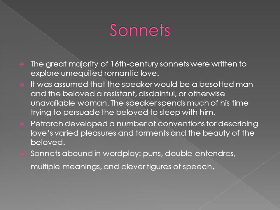 Sonnets The great majority of 16th-century sonnets were written to explore unrequited romantic love.