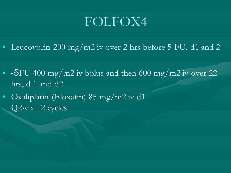 FOLFOX4 Leucovorin 200 mg/m2 iv over 2 hrs before 5-FU, d1 and 2