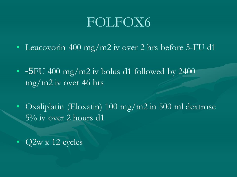 FOLFOX6 Leucovorin 400 mg/m2 iv over 2 hrs before 5-FU d1