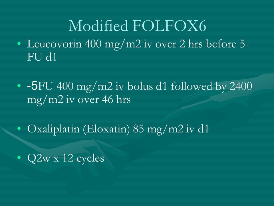 Modified FOLFOX6 Leucovorin 400 mg/m2 iv over 2 hrs before 5-FU d1