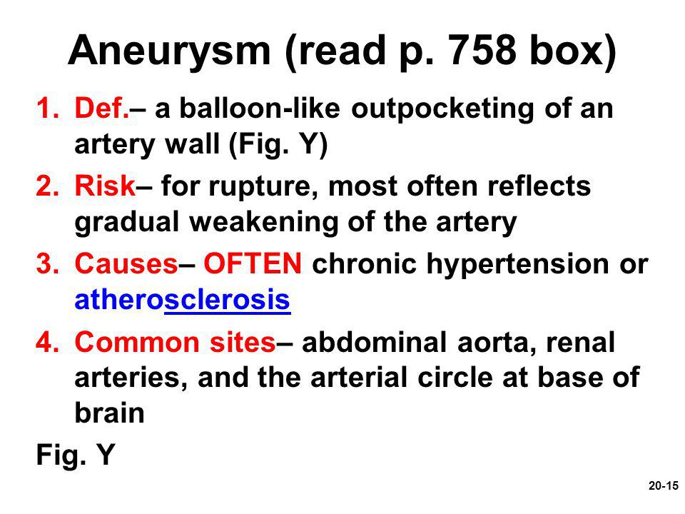 Aneurysm (read p. 758 box) Def.– a balloon-like outpocketing of an artery wall (Fig. Y)