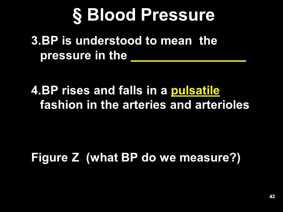 § Blood Pressure BP is understood to mean the pressure in the _________________.