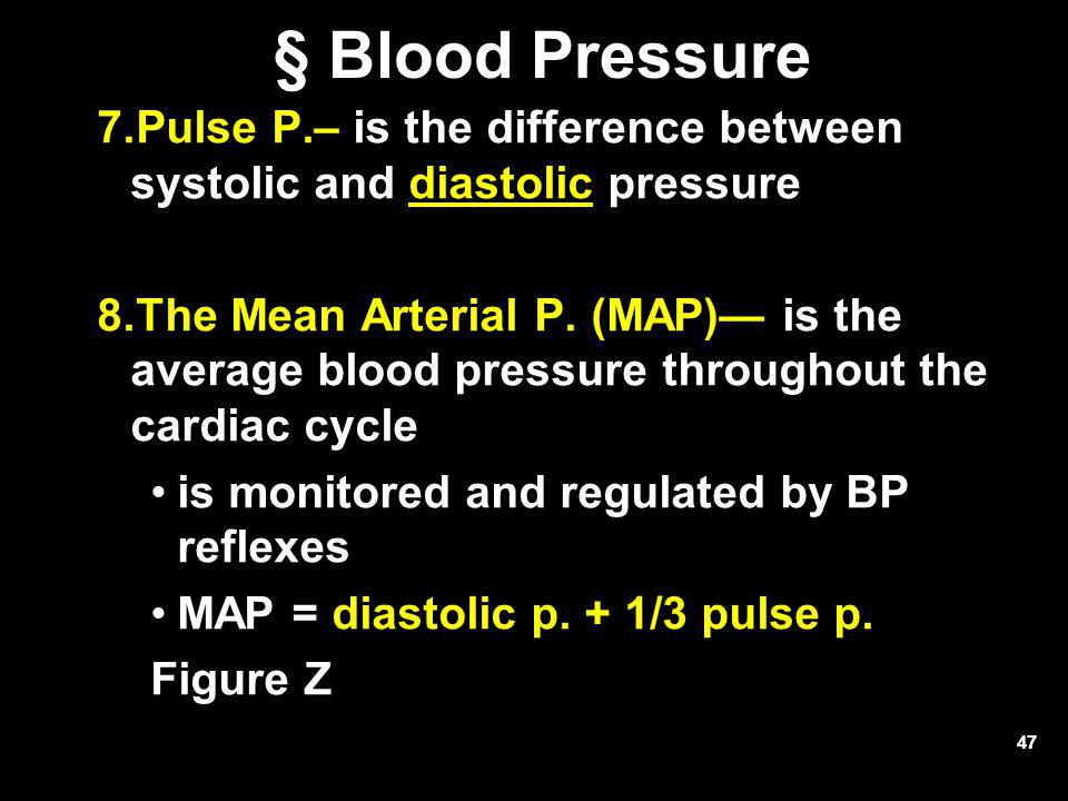 § Blood Pressure Pulse P.– is the difference between systolic and diastolic pressure.