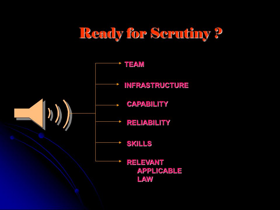 Ready for Scrutiny TEAM INFRASTRUCTURE CAPABILITY RELIABILITY SKILLS