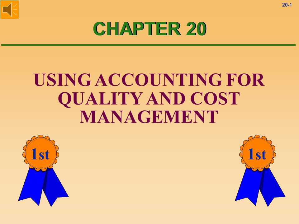 CHAPTER 20 USING ACCOUNTING FOR QUALITY AND COST MANAGEMENT 1st 1st