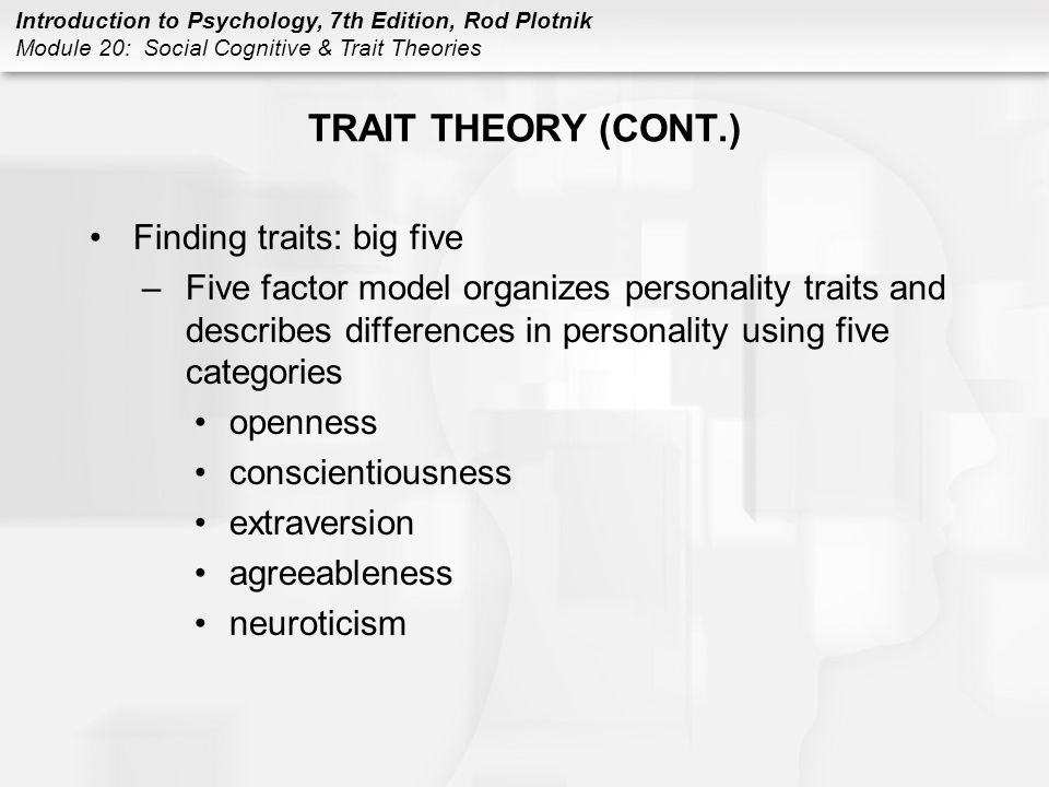 TRAIT THEORY (CONT.) Finding traits: big five