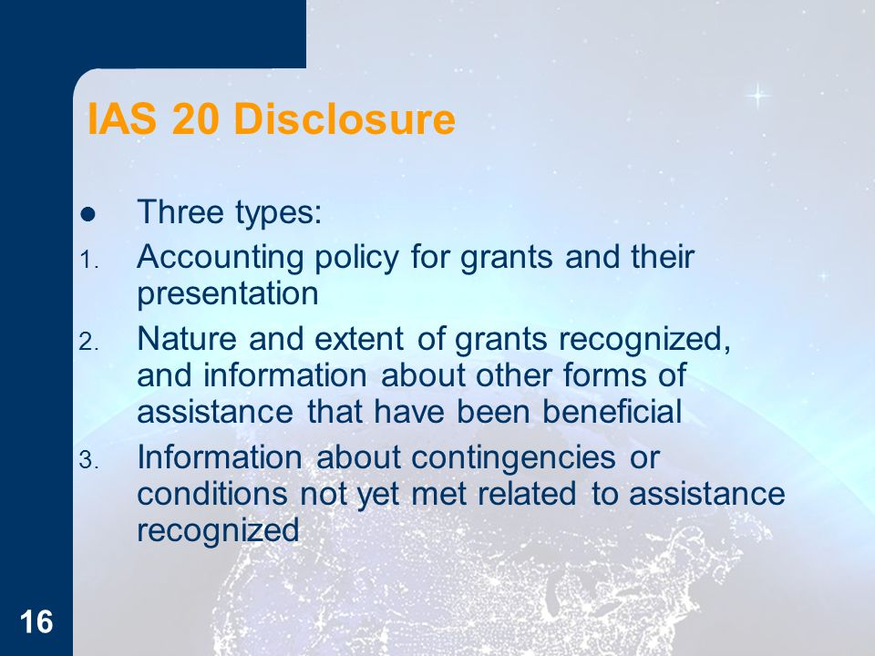 IAS 20 Disclosure Three types: