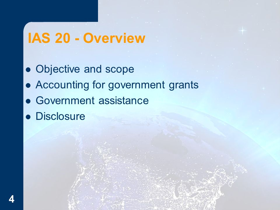 IAS 20 - Overview Objective and scope Accounting for government grants