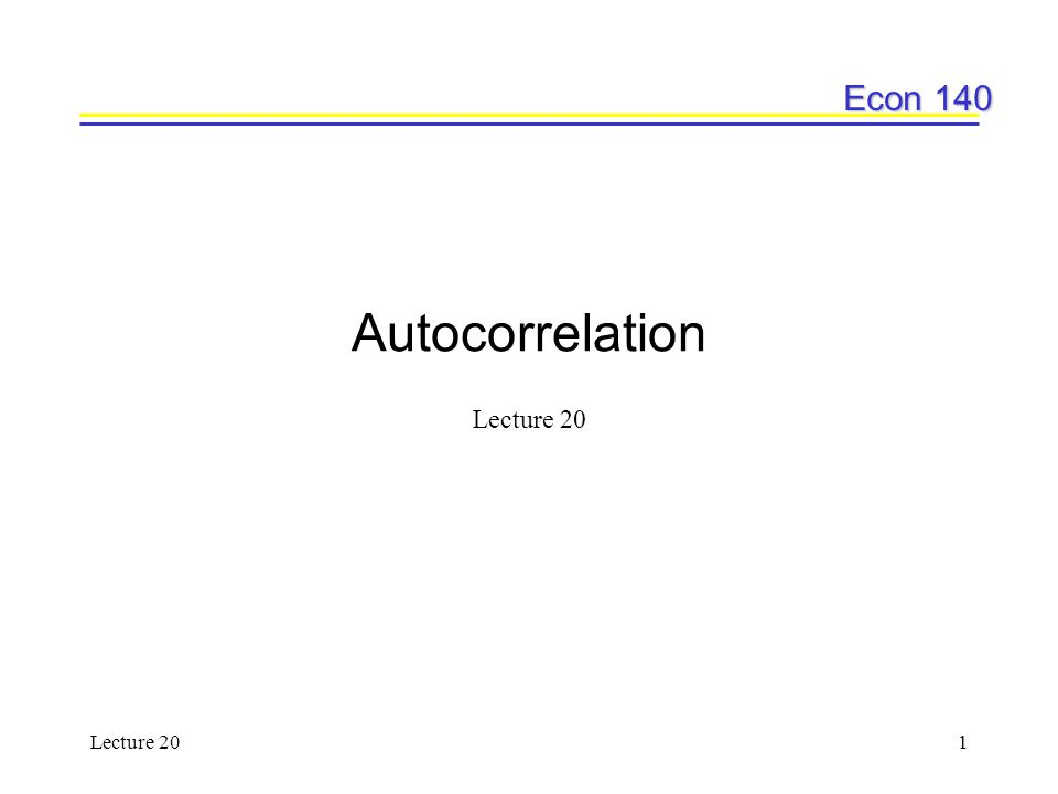 Autocorrelation Lecture 20 Lecture 20