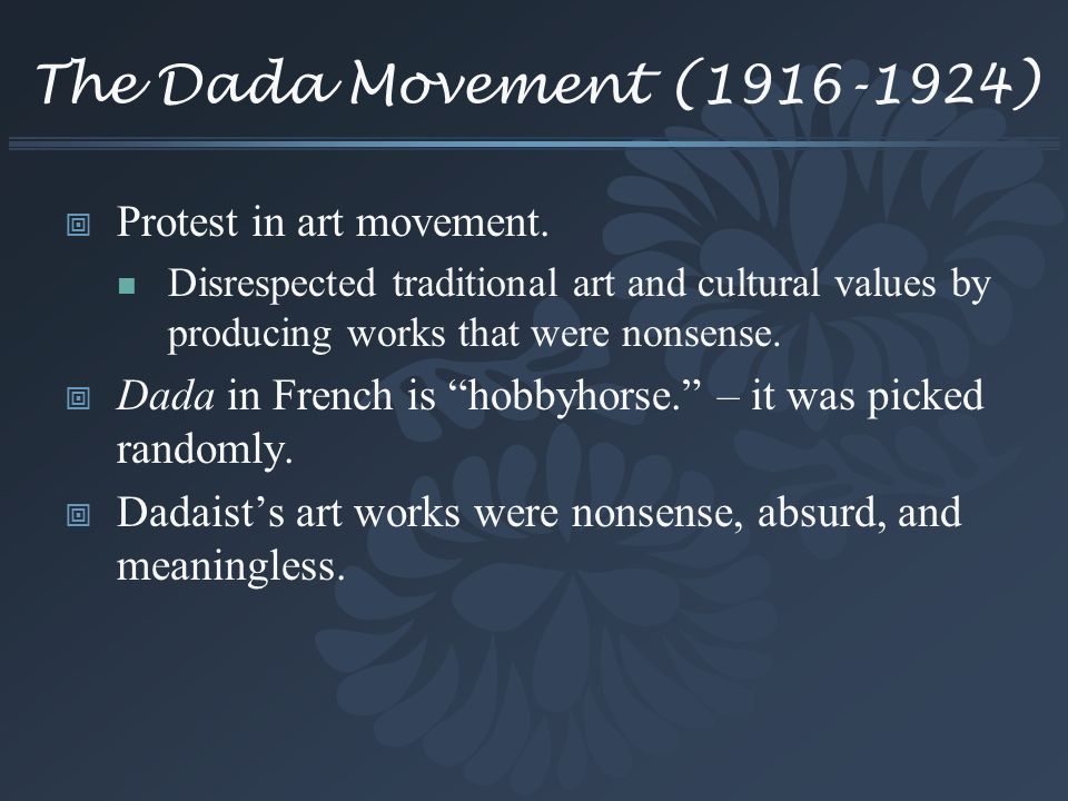 The Dada Movement (1916-1924) Protest in art movement.